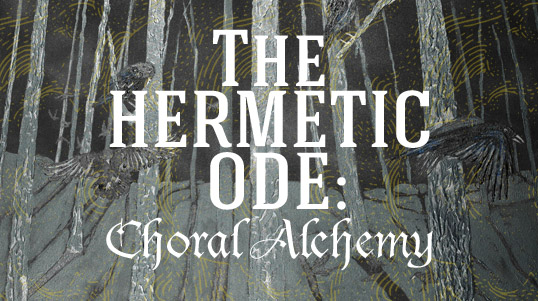 The Hermetic Ode: Choral Alchemy